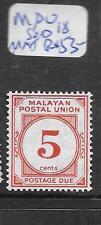 MALAYA  MPU   (PP0706B)  POSTAGE DUE SG D18  5C  MNH