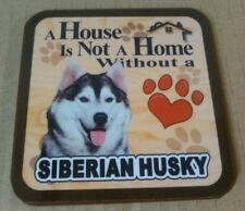 A House Is Not A Home Without A Siberian Husky  -  Drinks Coaster