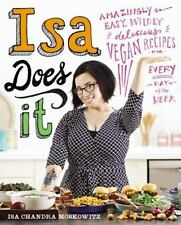 Isa Does It : Amazingly Easy, Wildly Delicious Vegan Recipes for Every Day of th