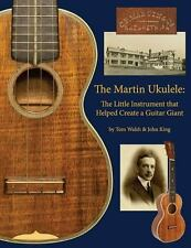 The Martin Ukulele: The Little Instrument That Helped Create A Guitar Giant: ...