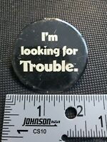 "Vintage Button Pin ""Im Looking for Trouble."" Tin Button Black and white"