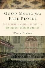 Good Music for a Free People: The Germania Musical Society in Nineteenth-Century