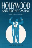 Hollywood and Broadcasting. FROM RADIO TO CABLE by Hilmes, Michele (Paperback bo