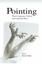 Pointing: Where Language, Culture, and Cognition Meet by Kita, Sotaro New,,