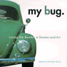 My Bug: For Everyone Who Owned, Loved, or Shared a VW Beetle...True Tales of the