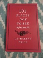 101 Places NOT To See Before You Die - By Catherine Price - As new