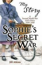 Brand New My Story Sophie's Secret War by Jill Atkins