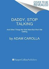 Daddy, Stop Talking!: And Other Things My Kids Want But Wont Be Getting by Adam
