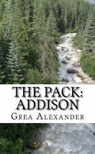 The Pack: The Pack: Addison by Grea Alexander (2016, Paperback)