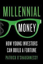 Millennial Money: How Young Investors Can Build a Fortune, O'Shaughnessy, Patric