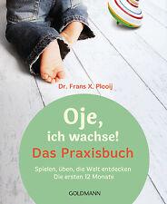 Frans X. Plooij - Oje, ich wachse! Das Praxisbuch: Spielen, üben, die Welt entde