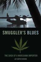 Smuggler's Blues : The Saga of a Marijuana Importer Paperback Jay Carter Brown