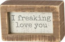 "I Freaking Love You 4"" x 2.50"" x 1.75"" Primitives by Kathy Inset Box Sign"