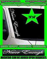 NEVER ENOUGH Vinyl Decal Sticker VERTICAL Windshield Truck Car Satisfied Hated