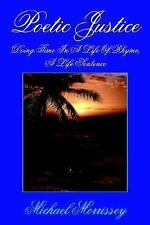 Poetic Justice : Doing Time in A Life of Rhyme A Life Sentence by Michael...