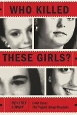 WHO KILLED THESE GIRLS? - LOWRY, BEVERLY - NEW HARDCOVER BOOK