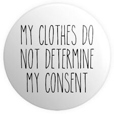 My Clothes ... My Consent BUTTON PIN BADGE 25mm 1 INCH Feminism Feminist #metoo