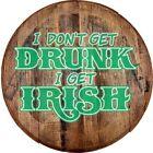 Whiskey Barrel Head I Don't Get Drunk I Get Irish Drink Beer St. Paddy Bar Sign