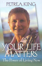 Your Life Matters: The Power of Living Now by Petrea King (Paperback, 2005)