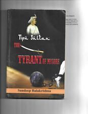 Tipu Sultan the Tyrant of Mysore by Sandeep Balakrishna (2014, Paperback)