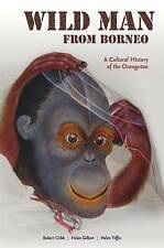 New Wild Man from Borneo: A Cultural History of the Orangutan by Helen Tiffin