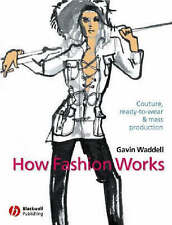 How Fashion Works: Couture, Ready to Wear and Mass Production by Mr Gavin Wadde…