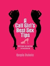 A Call Girl's Best Sex Tips: 500 How-Tos and Dos to Turn Him On