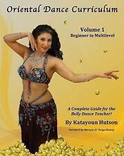 Oriental Dance Curriculum : Volume 1, Beginner to Multilevel by Katayoun...