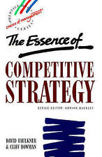 Essence of Competitive Strategy, The by David Faulkner, Cliff Bowman