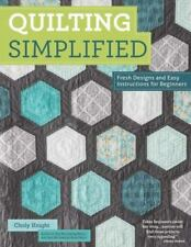 Quilting Simplified - Fresh Designs and Easy Instructions for Beginners by Choly