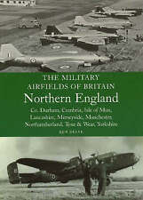 The Military Airfields of Britain Northern England: Co Durham, Cumbria, Isle...