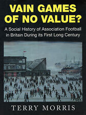 Vain Games of No Value? Social History of Football in Britain 1863 to the 1970s