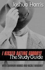 I Kissed Dating Goodbye : The Study Guide