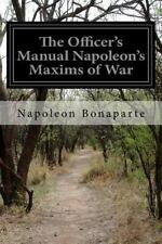 The Officer's Manual Napoleon's Maxims of War by Napoleon Bonaparte (2016,...