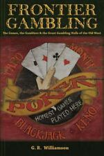 Frontier Gambling : The Games, the Gamblers and the Great Gambling Halls of...