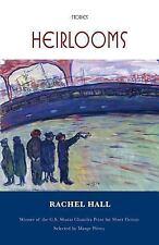 Heirlooms: Stories by Hall, Rachel