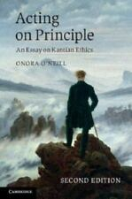 Acting on Principle : An Essay on Kantian Ethics by Onora O'Neill (2013,...
