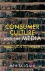 Consumer Culture and the Media : Magazines in the Public Eye by Mehita Iqani...
