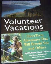 Volunteer Vacations : Short-Term Adventures That Will Benefit You and Others by