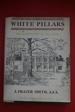 *RARE* WHITE PILLARS - THE ARCHITECTURE OF THE SOUTH J. Frazer Smith (HC/DJ, ND)