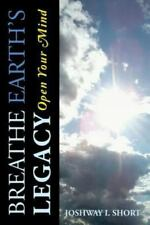 Breathe Earth's Legacy : Open Your Mind by Joshway I. Short (2013, Paperback)