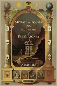 Morals and Dogma of The Ancient and Accepted Scottish Rite of Freemasonry: First