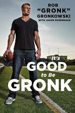 IT'S GOOD to be GRONK by ROB GRONKOWSKI- New England Patriots- 2015 Book