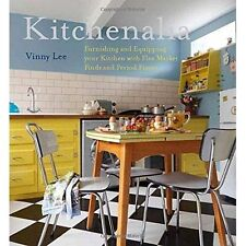 Kitchenalia: Furnishing and Equipping Your Kitchen with Flea-Market Finds and Pe