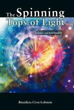The Spinning Tops of Light : Science and Spirituality by B�n�dicte...