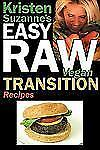 Kristen Suzanne's Easy Raw Vegan Transition Recipes : Fast, Easy, Raw Recipes...