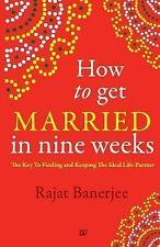 How to Get Married in Nine Weeks by Rajat Banerjee (2014, Paperback)