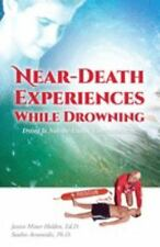 Near-Death Experiences While Drowning: Dying Is Not the End of Consciousness!