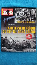 39-45 MAGAZINE N° 333 / LA DEFENSE HEROÏQUE DU 151e R.I. DANS L'AISNE - COLT 45