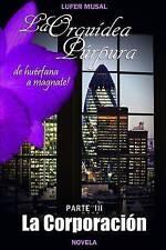 La Orquídea Púrpura Parte III La Corporación: De huérfana a magnate (Volume 3) (